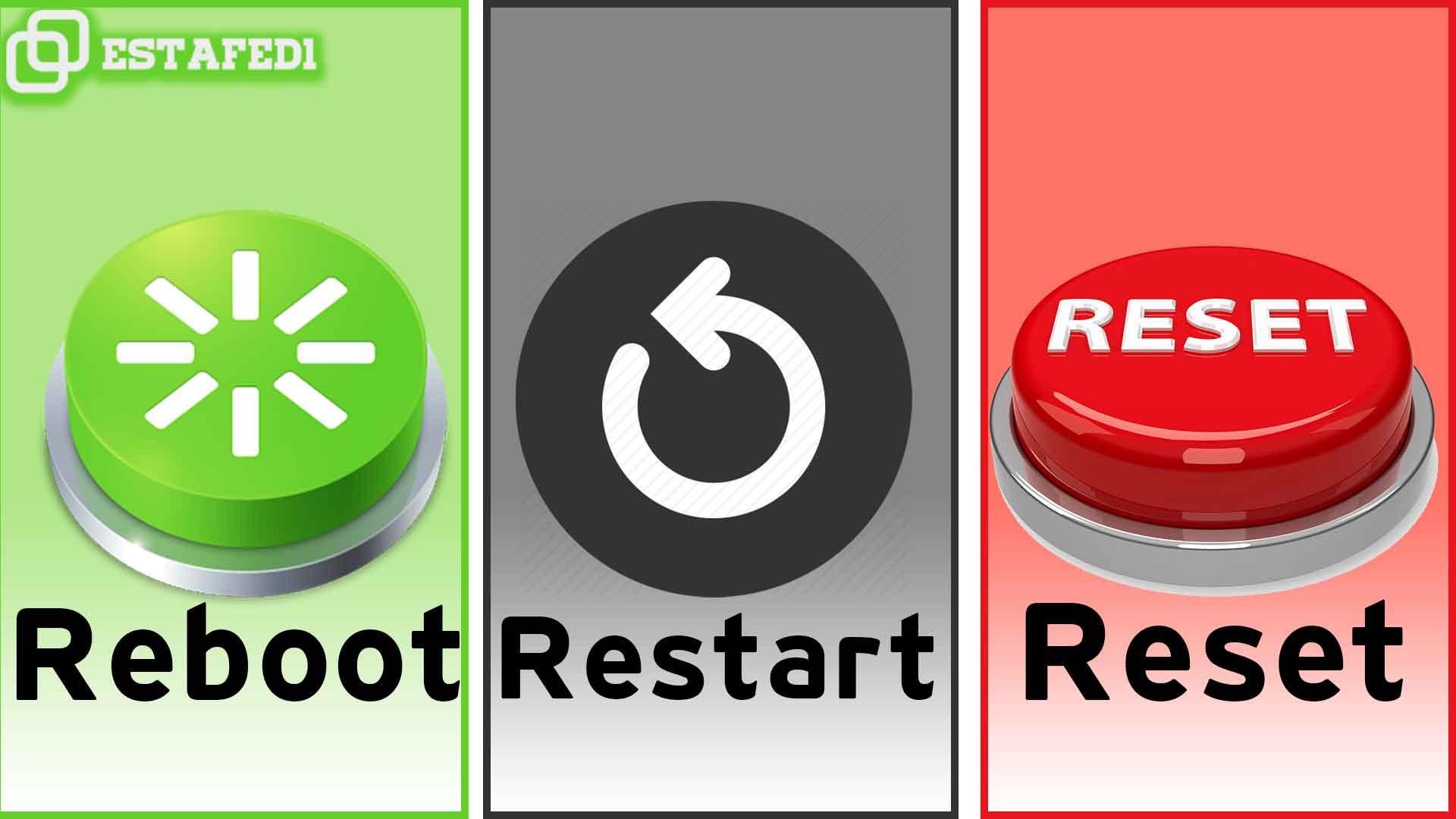الفرق بين Reboot و Reset و Restart – estafed1